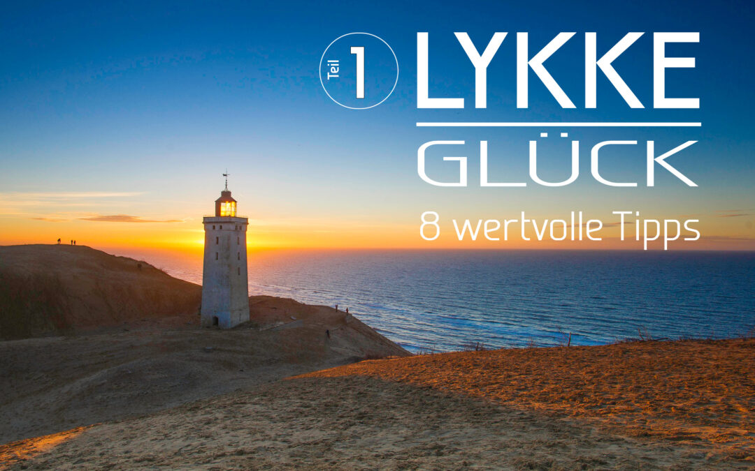 LYKKE – Glück – Teil 1